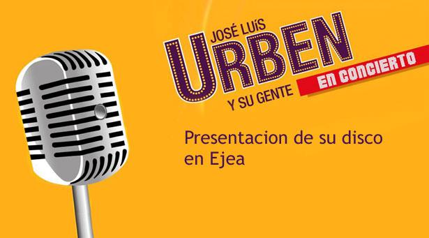 Este sábado 26 José Luis Urbén y su gente presentan disco y espectáculo en Ejea